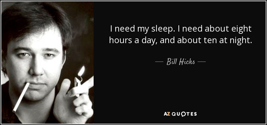 quote-i-need-my-sleep-i-need-about-eight-hours-a-day-and-about-ten-at-night-bill-hicks-71-16-96